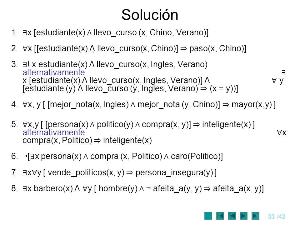 Solución ∃x [estudiante(x) ∧ llevo_curso (x, Chino, Verano)]
